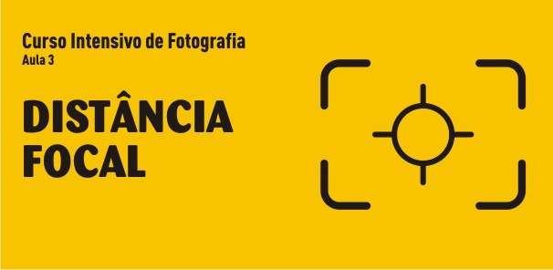 Curso Intensivo de Fotografia on line - Distância Focal